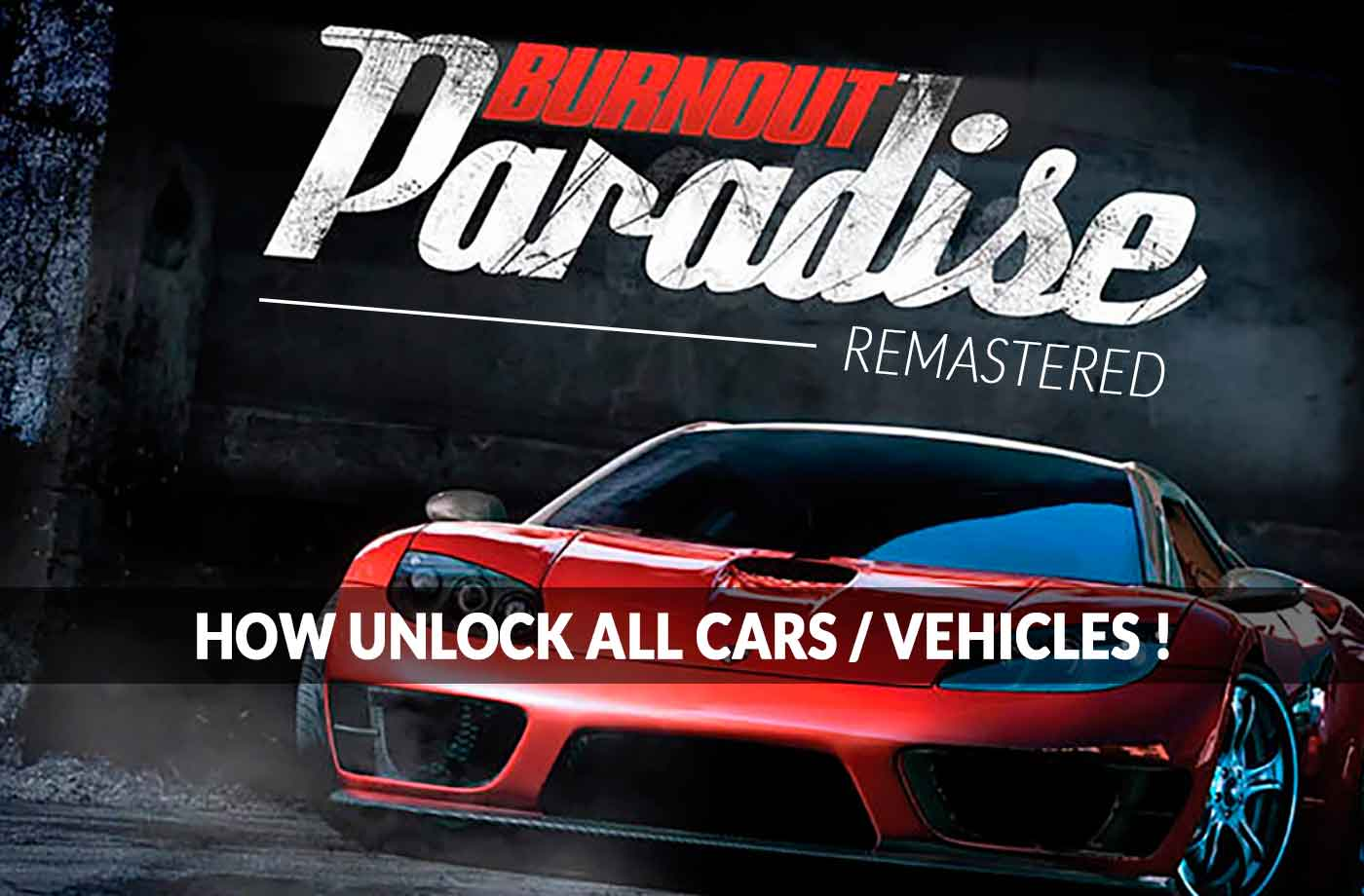 Burnout Paradise Remastered how to unlock all cars / vehicles (the