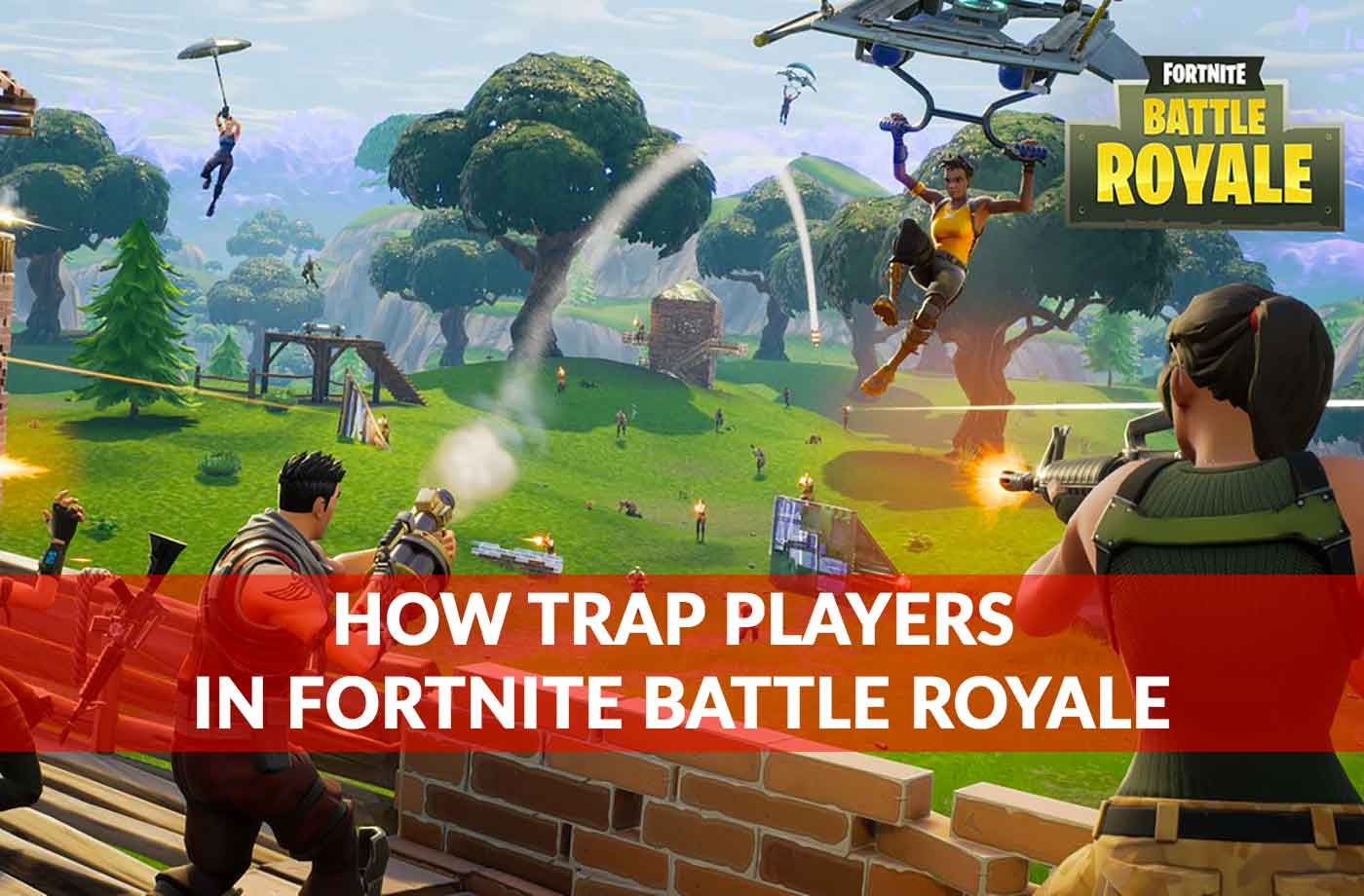 Tips How To Easily Trap Players In Fortnite Battle Royale Kill