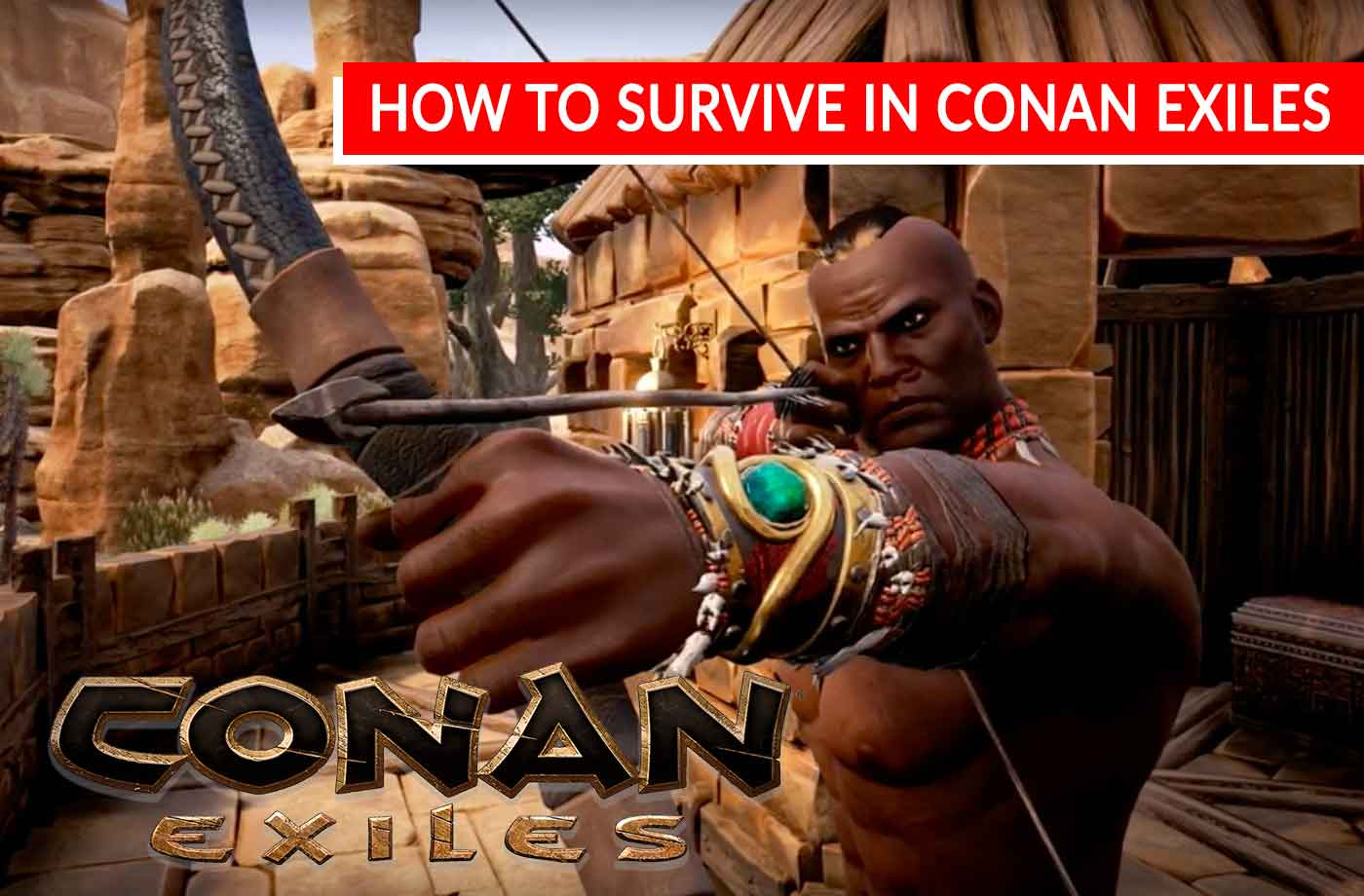 Conan Exiles everything you need to know for a good