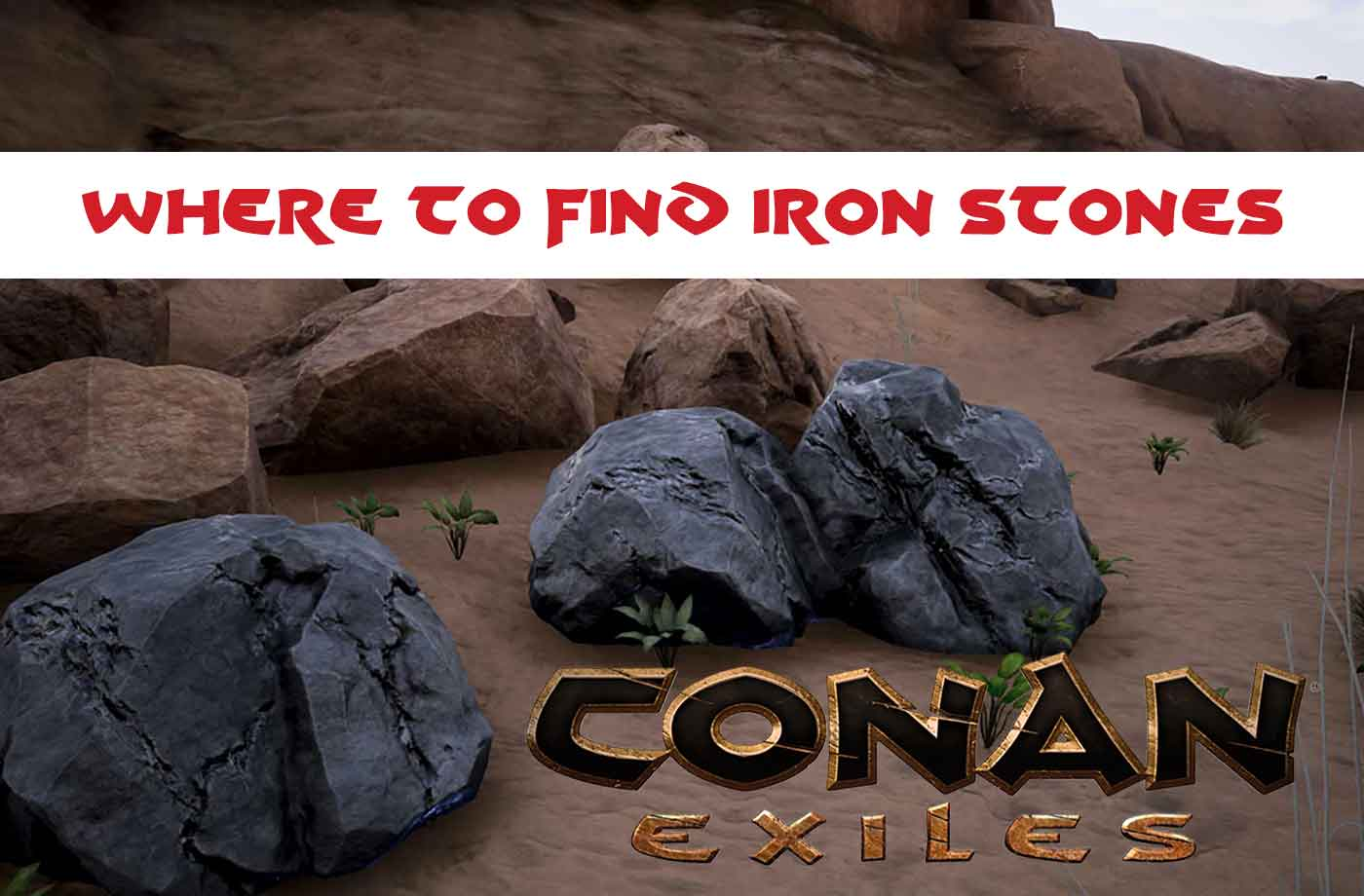 How to get and where to find iron (iron stones) in Conan Exiles