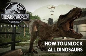 jurassic-world-evolution-guide-unlock-all-dinosaurs