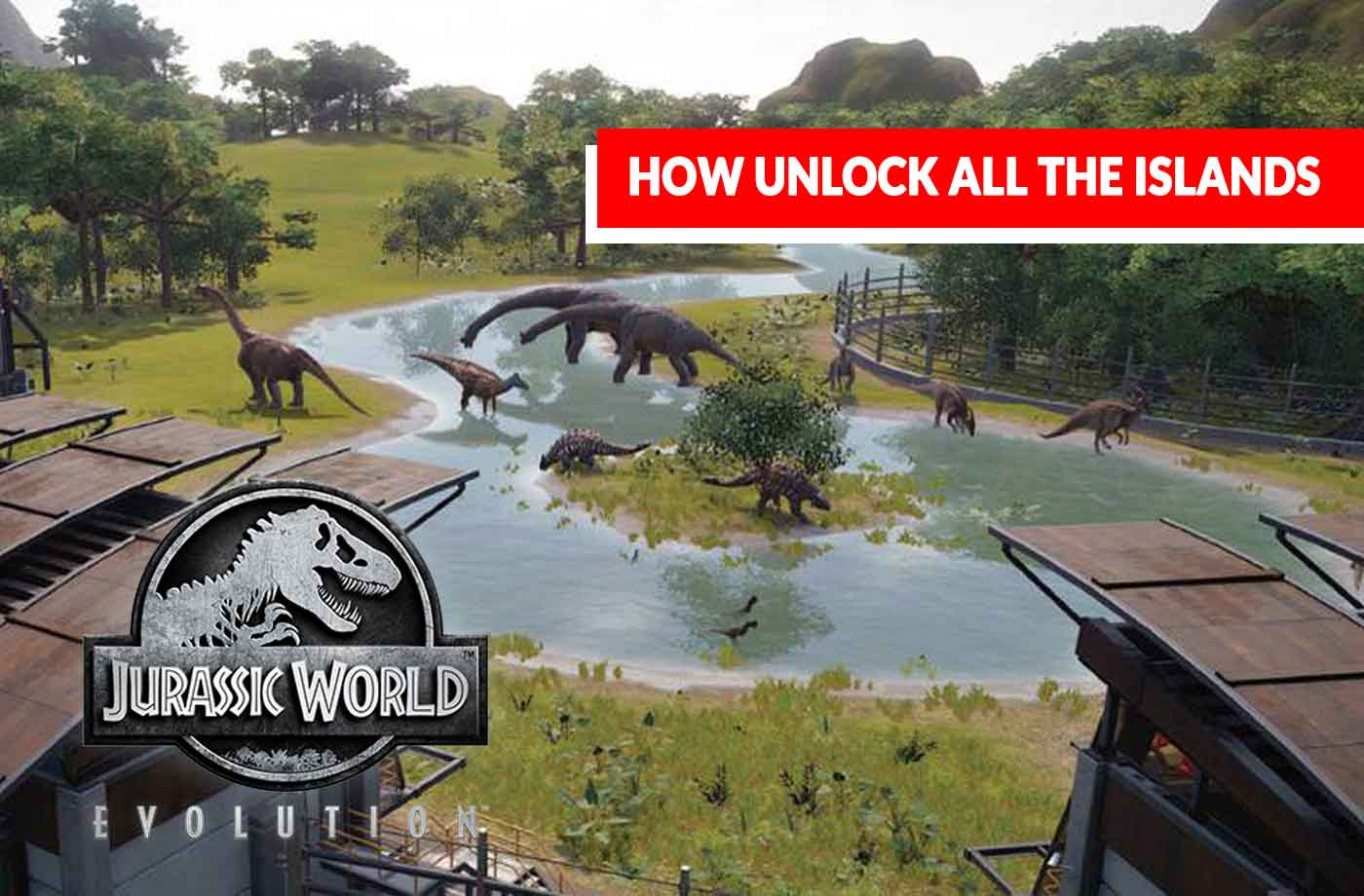 Guide Jurassic World Evolution How To Expand Your Park And Unlock All The Islands Kill The Game