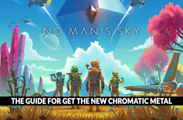 no-mans-sky-next-get-new-chromatic-metal