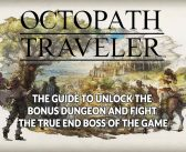 Guide Octopath Traveler how to unlock the bonus dungeon and fight the true final boss of the game