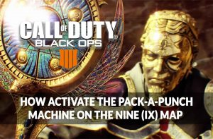 guide-pack-a-punch-map-nine-IX-CoD-Black-Ops-4