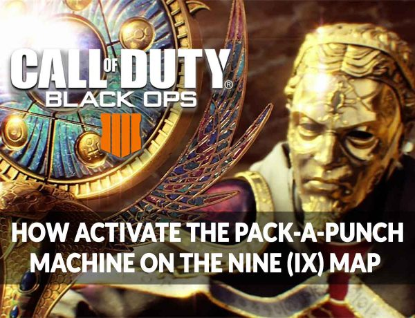 Guide Call of Duty Black Ops 4 where is the machine of the pack-a-punch and how to activate it on the nine Map (IX)
