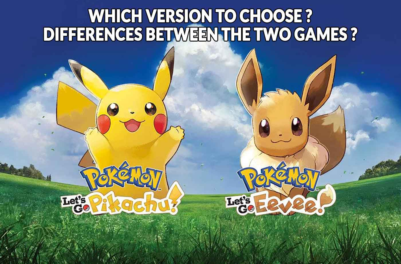 Pokemon Let's Go Pikachu or Eevee which version to choose (differences  between the two games and the exclusive Pokemon) | Kill The Game