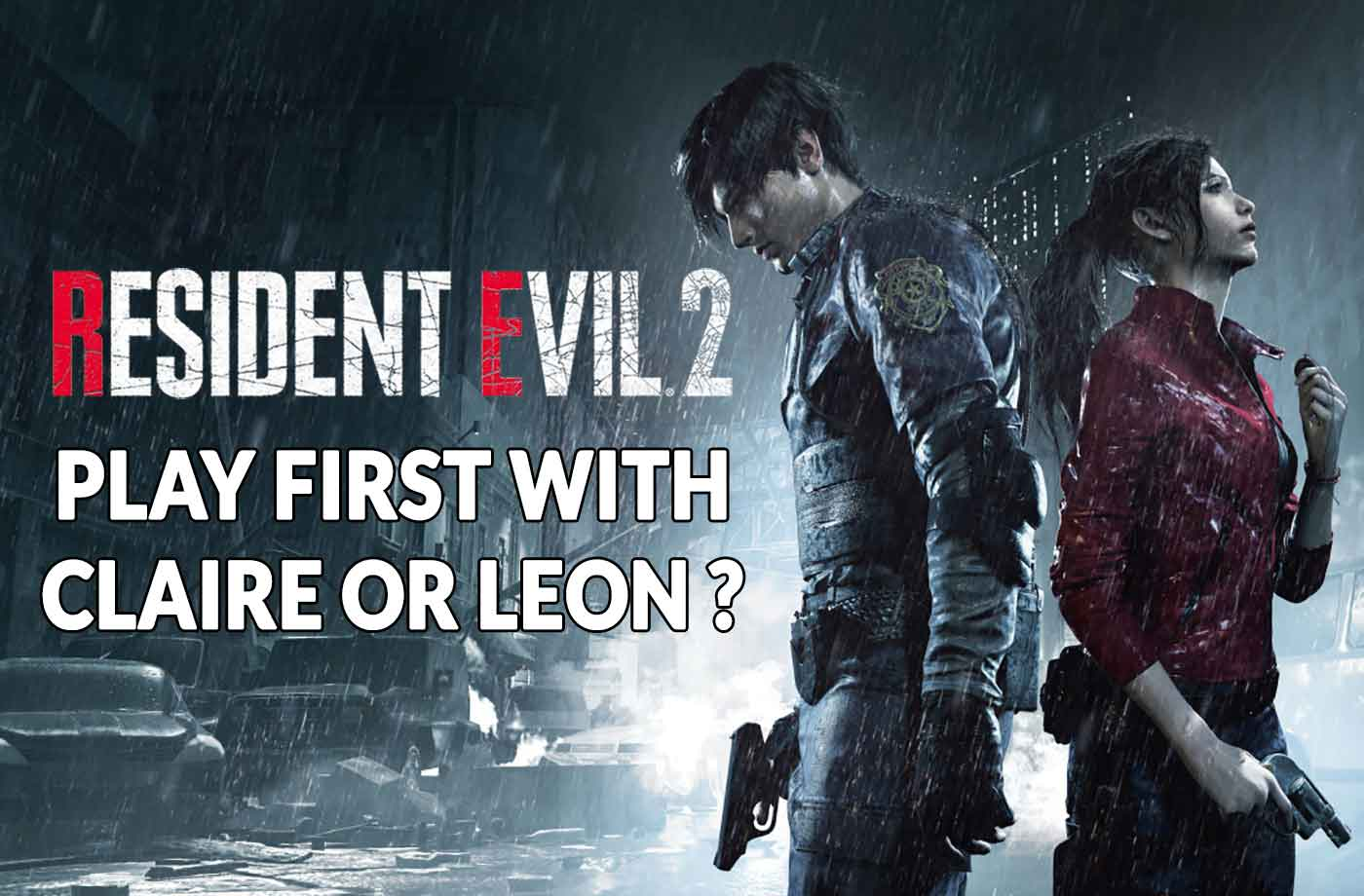 Resident Evil 2 Remake Which Character To Choose First Leon Or