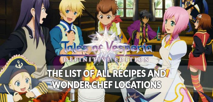 Guide Tales of Vesperia Definitive Edition where to find all the recipes for cooking with Wonder Chef locations