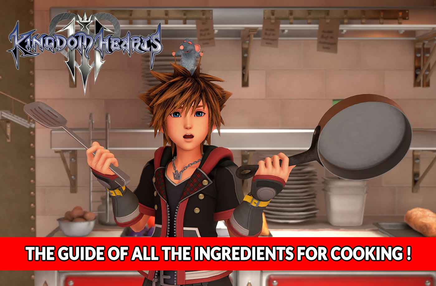 Guide Kingdom Hearts 3 Where To Find All The Ingredients For Cooking Recipes Kill The Game