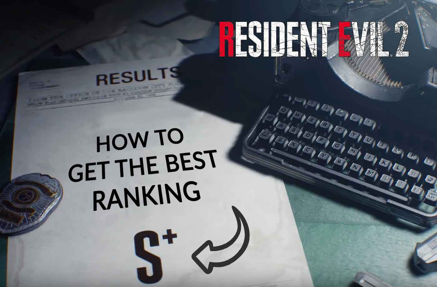 Guide Resident Evil 2 Remake – what are the conditions to get the S+