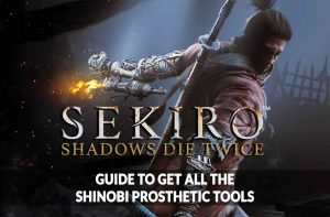 sekiro-guide-to-get-all-the-shinobi-prosthetic-tools