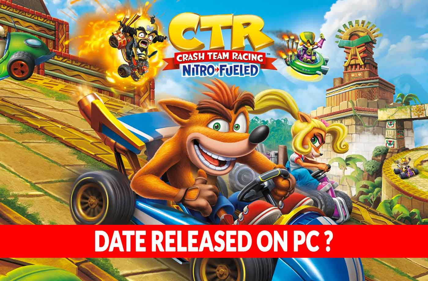 Why Crash Team Racing Nitro-Fueled is not released on PC | kill-the