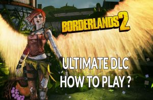how-install-and-play-dlc-lilith-and-the-fight-for-sanctuary-borderlands-2