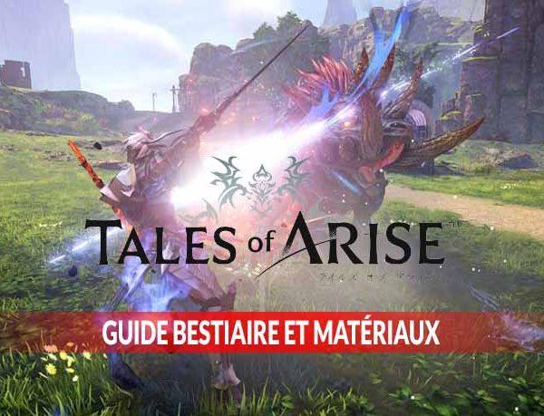 Guide Tales of Arise la liste des monstres et matériaux à obtenir pour fabriquer les armes